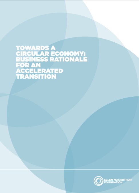 TOWARDS A CIRCULAR ECONOMY - BUSINESS RATIONALE FOR AN ACCELERATED TRANSITION